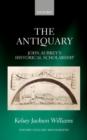 Image for The antiquary  : John Aubrey's historical scholarship