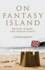 Image for On fantasy island  : Britain, Europe, and human rights