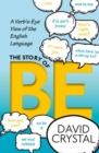 Image for The story of be  : a verb's-eye view of the English language