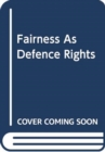 Image for FAIRNESS AS DEFENCE RIGHTS THE IMPLEMENT