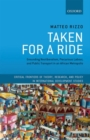 Image for Taken for a ride  : grounding neoliberalism, precarious labour, and public transport in an African metropolis