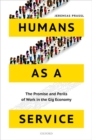 Image for Humans as a service  : the promise and perils of work in the gig economy