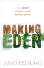 Image for Making Eden  : how plants transformed a barren planet