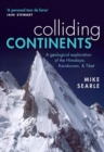 Image for Colliding continents  : a geological exploration of the Himalaya, Karakoram, and Tibet