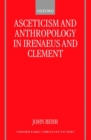 Image for Asceticism and anthropology in Irenaeus and Clement
