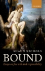 Image for Bound  : essays on free will and responsibility