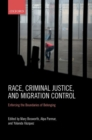 Image for Race, criminal justice, and migration control  : enforcing the boundaries of belonging