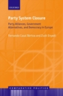 Image for Party system closure  : party alliances, government alternatives, and democracy in Europe