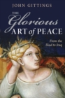 Image for The glorious art of peace  : paths to peace in a new age of war