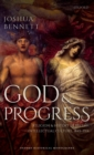 Image for God and progress  : religion and history in British intellectual culture, 1845-1914