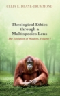 Image for Theological ethics through a multispecies lens  : the evolution of wisdomVolume I