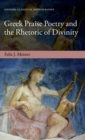 Image for Greek praise poetry and the rhetoric of divinity