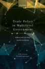 Image for Trade Policy in Multilevel Government : Organizing Openness
