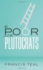 Image for The poor and the plutocrats  : from the poorest of the poor to the richest of the rich