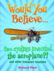 Image for Would you believe-- two cyclists invented the aeroplane?  : and other transport triumphs.