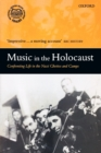 Image for Music in the Holocaust  : confronting life in the Nazi ghettos and camps