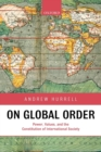 Image for On global order  : power, values, and the constitution of international society