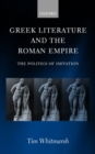 Image for Greek literature and the Roman empire  : the politics of imitation