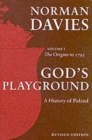Image for God's playground  : a history of Poland in two volumesVol. 1: The origins to 1795