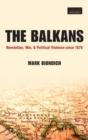 Image for The Balkans  : revolution, war, and political violence since 1878