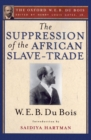Image for The Suppression of the African Slave-Trade to the United States of America, 1638-1870: The Oxford W. E. B. Du Bois, Volume 1