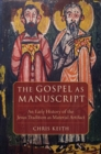 Image for The Gospel as manuscript  : an early history of the Jesus tradition as material artifact