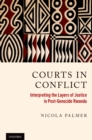 Image for Courts in conflict: interpreting the layers of justice in post-genocide Rwanda