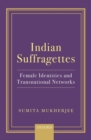 Image for Indian suffragettes  : female identities and transnational networks
