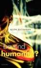 Image for Beyond humanity?  : the ethics of biomedical enhancement