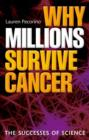 Image for Why millions survive cancer  : the successes of science