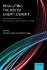 Image for Regulating the risk of unemployment  : national adaptations to post-industrial labour markets in Europe