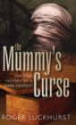 Image for The mummy's curse  : The true history of a dark fantasy