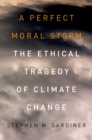 Image for A perfect moral storm: the ethical tragedy of climate change