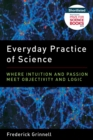 Image for Everyday practice of science: where intuition and passion meet objectivity and logic