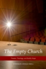 Image for The empty church: theater, theology, and bodily hope