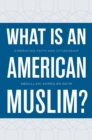Image for What is an American Muslim?: embracing faith and citizenship