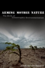 Image for Arming mother nature: the birth of catastrophic environmentalism