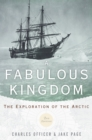 Image for A fabulous kingdom: the exploration of the Arctic