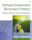 Image for Software configuration management patterns  : effective teamwork and practical integration