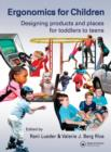 Image for Ergonomics for children: designing products and places for toddlers to teens