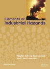 Image for Elements of industrial hazards: health, safety, environment and loss prevention