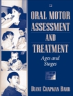 Image for Oral Motor Assessment and Treatment : Ages and Stages