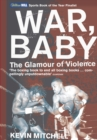 Image for War, baby  : the glamour of violence