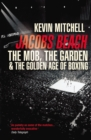 Image for Jacobs Beach  : the Mob, the garden and the golden age of boxing