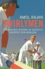 Image for Twirlymen  : the unlikely history of cricket's greatest spin bowlers