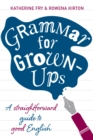 Image for Grammar for grown-ups  : a straightforward guide to good English