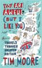 Image for You are awful (but I like you)  : travels through unloved Britain
