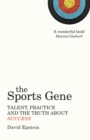 Image for The sports gene  : talent, practice and the truth about success