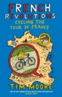 Image for French Revolutions : Cycling the Tour de France