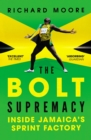 Image for The Bolt supremacy  : inside Jamaica's sprint factory